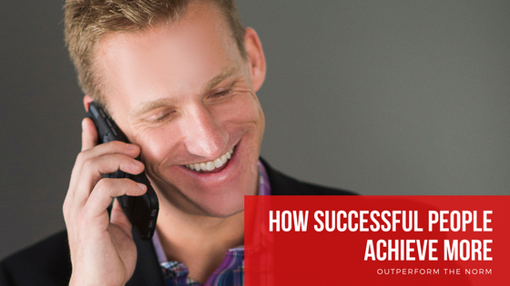 How Successful People Achieve More