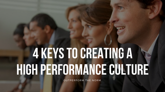 4 Keys to Creating a High Performance Culture