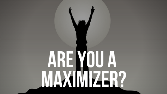 Are You a Maximizer?