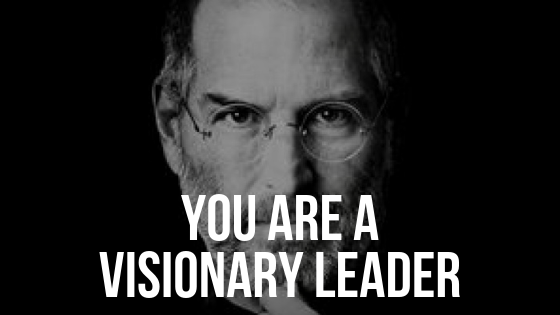 Why YOU Can Be a Visionary Leader